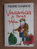 Anticariat: Pierre Daninos - Vacances a tous Prix