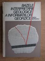 Radu Botezatu - Bazele interpretarii geologice a informatiilor geofizice