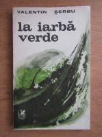 Valentin Serbu - La iarba verde