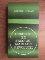 Anticariat: Valter Roman - Secolul XX. Secolul marilor revolutii