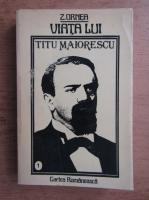 Z. Ornea - Viata lui Titu Maiorescu (volumul 1)