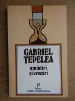 Gabriel Tepelea - Amintiri si evocari