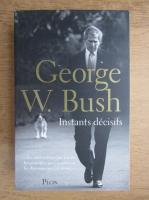 Anticariat: George W. Bush - Instants decisifs