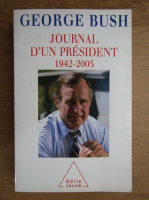 George W. Bush - Journal d'un president 1942-2005
