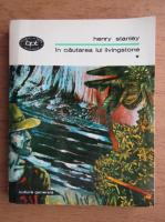 Anticariat: Henry Morton Stanley - In cautarea lui Livingstone (volumul 1)