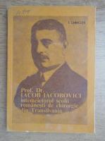 Anticariat: Ion Chiricuta - Prof. Dr. Iacob Iacobovici, intemeietorul scolii romanesti de chirurgie din Transilvania