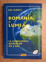 Anticariat: Ion Iliescu - Romania si lumea la confluenta secolelor XX si XXI