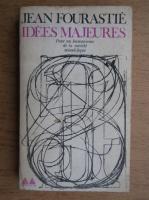 Anticariat: Jean Fourastie - Idees majeures