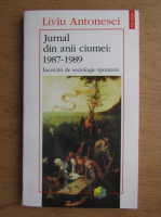 Anticariat: Liviu Antonesei - Jurnal din anii ciumei, 1987-1989