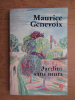 Anticariat: Maurice Genevoix - Jardins sans murs