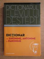Anticariat: Dictionarul elevului destept. Dictionar de sinonime, antonime si paronime