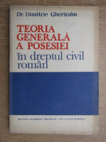 Anticariat: Dimitrie Gherasim - Teoria generala a posesiei in dreptul civil roman