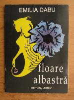 Anticariat: Emilia Dabu - Floare albastra