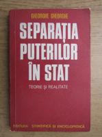 Anticariat: George M. Gheorghe - Separatia puterilor in stat