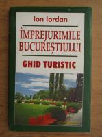 Anticariat: Ion Iordan - Imprejurimile Bucurestiului. Ghid turistic