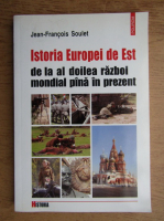 Anticariat: Jean Francois Soulet - Istoria Europei de Est de la al doilea razboi mondial pana in prezent