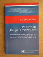 Anticariat: Laurentiu Vlad - Pe urmele Belgiei Orientului