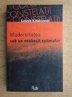 Leszek Kolakowski - Modernitatea sub un neobosit colimator