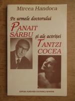 Anticariat: Mircea Handoca - Pe urmele doctorului Panait Sarbu si ale actritei Tantzi Cocea