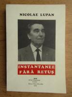 Anticariat: Nicolae Lupan - Instantanee fara retus