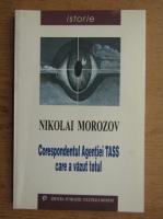 Nikolai Morozov - Corespondentul agentiei TASS care a vazut totul