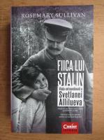 Rosemary Sullivan - Fiica lui Stalin