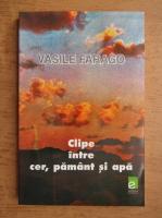 Vasile Farago - Clipe intre cer, pamant si apa