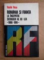 Anticariat: Vasile Vesa - Romania si Franta la inceputul secolului al XX-lea