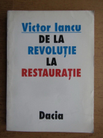 Anticariat: Victor Iancu - De la revolutie la restauratie