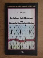 Anticariat: C. Banu - Gradina lui Glaucon sau Manualul bunului politician