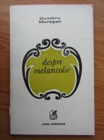 Anticariat: Dumitru Muresan - Despre melancolie