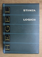 Georg Wilhelm Friedrich Hegel - Stiinta logicii