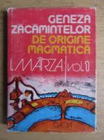Ioan Marza - Geneza zacamintelor de origine magmatica (volumul 1)