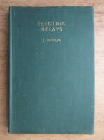 Anticariat: J. Rosslyn - Electric Relays. Constructional Details and Notes on the Use of Magnetic, Mercury, Thermionic, and Photo-electric Relays (1942)
