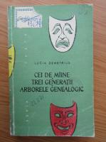 Lucia Demetrius - Cei de maine. Trei generatii. Arborele genealogic