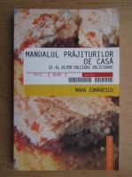 Anticariat: Mara Comanescu - Manualul prajiturilor de casa si al altor dulciuri delicioase