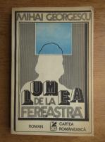 Anticariat: Mihai Georgescu - Lumea de la fereastra