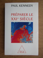 Paul Kennedy - Preparer le XXIe siecle