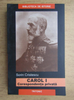 Anticariat: Sorin Cristescu - Carol I. Corespondenta privata