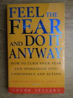Susan Jeffers - Feel the fear and do it anyway. How to turn your fear and indecision into confidence and action