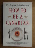 Anticariat: Will Ferguson, Ian Ferguson - How to be a canadian