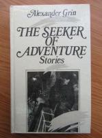 Anticariat: Alexander Grin - The seeker of adventure