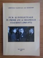 Alina Pavelescu - P. C. R. si intelectualii in primii ani ai regimului Ceausescu (1965-1972)