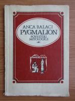 Anticariat: Anca Balaci - Pygmalion, povestiri mitologice