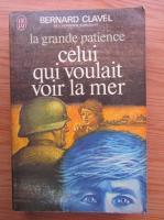 Anticariat: Bernard Clavel - La grande patience II, Celui qui voulait voir la mer