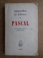 Blaise Pascal - Opuscules et lettres
