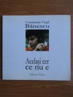 Constantin Virgil Banescu - Acelasi cer ce nu e
