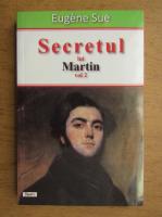 Eugene Sue - Secretul lui Martin sau memoriile unui majordom (volumul 2)