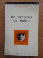 Anticariat: Henry Aubin - Les psychoses de l'enfant