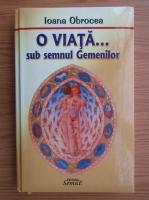 Anticariat: Ioana Obrocea - O viata... sub semnul gemenilor